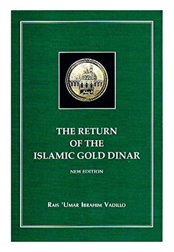 Return of the Gold Dinar: Study of Money in Islamic Law By Umar Vadillo