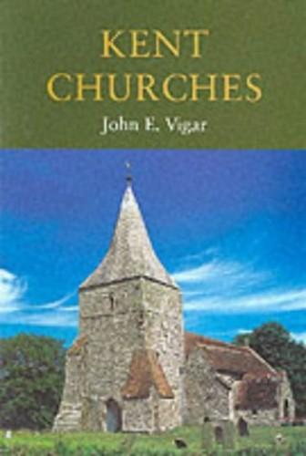 Kent Churches By John E. Vigar