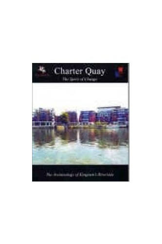 Charter Quay: The Spirit of Change - The Archaeology of Kingston's Riverside by Phil Andrews