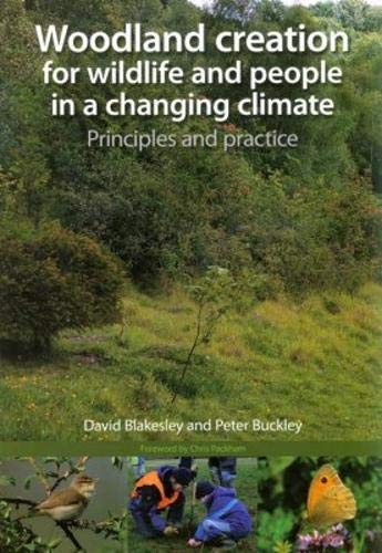 Woodland Creation for Wildlife and People in a Changing Climate Principles and Practice By David Blakesley