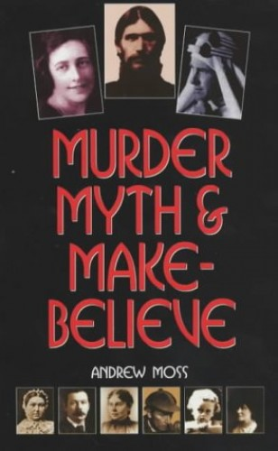Murder, Myth and Make-believe By Andrew W. Moss