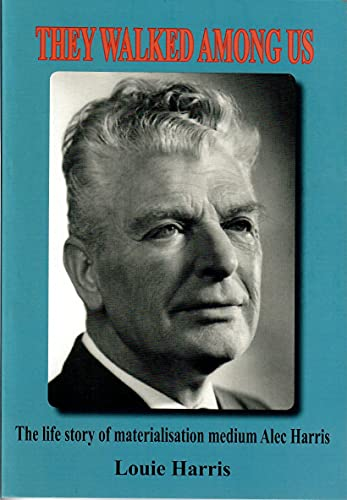 They Walked Among Us. The life story of materialisation medium Alec Harris By Louie Harris