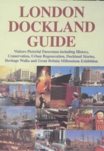 London Dockland Guide: Visitors Pictorial Panorama Including History, Conservation, Urban Regeneration, Dockland Stories, Heritage Walks and Great Britain Millennium Exhibition By S.K. Al Naib