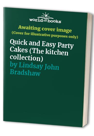 Quick and Easy Party Cakes By Lindsay John Bradshaw