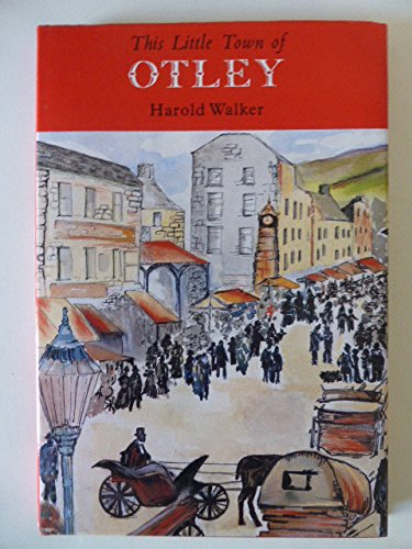 This Little Town of Otley by Harold Walker
