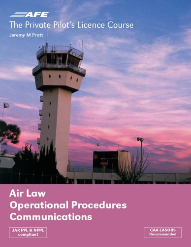 The Private Pilots Licence Course: v. 2: Air Law, Operational Procedures, Communications By Jeremy M. Pratt