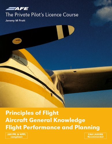Principles of Flight: Aircraft General Knowledge Flight Performance and Planning (Private Pilots Licence Course) By Jeremy M. Pratt