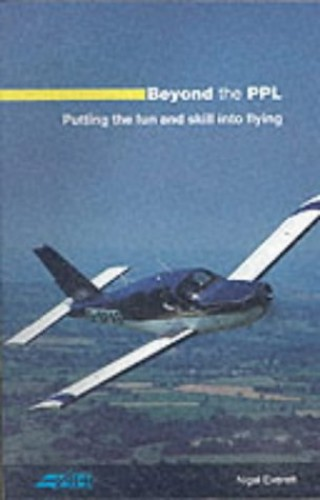 Beyond the PPL: Putting the Fun and Skill into Flying by Nigel Everett