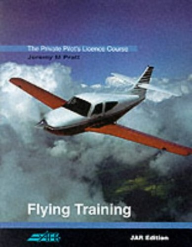 The Private Pilot's Licence Course: Flying Training Bk. 1 By Jeremy M. Pratt