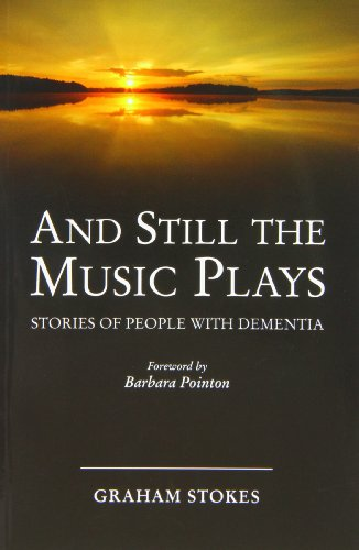 And Still the Music Plays: Stories of People with Dementia by Graham Stokes