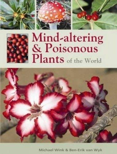 Mind-altering and poisonous plants of the world By Ben-Erik van Wyk