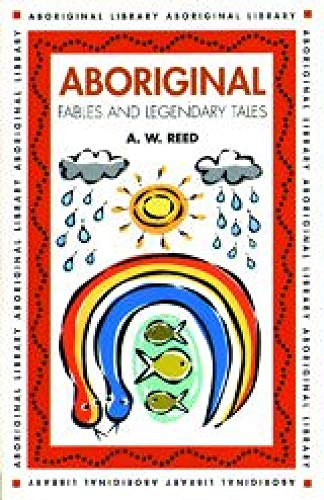 Aboriginal Fables and Legandary Tales By A. W. Reed