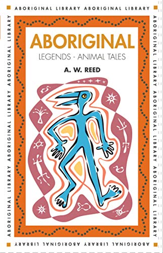 Aboriginal Legends By A. W. Reed