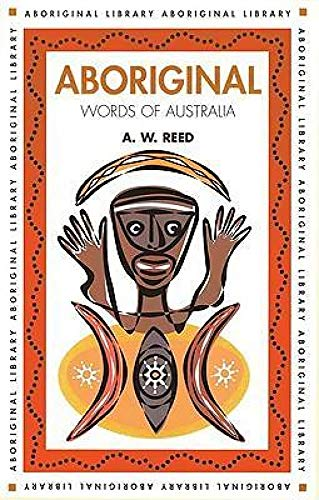 Aboriginal Words of Australia By A. W. Reed