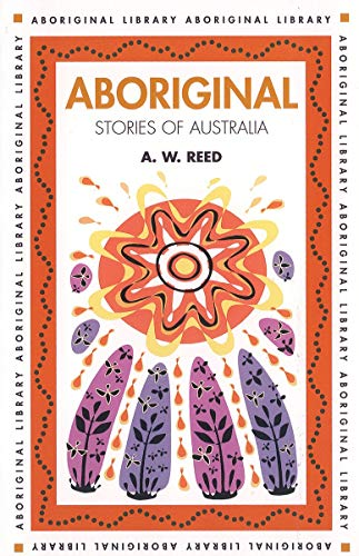 Aboriginal Stories of Australia By A. W. Reed