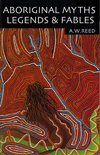 Aboriginal Myths, Legends and Fables By A. W. Reed