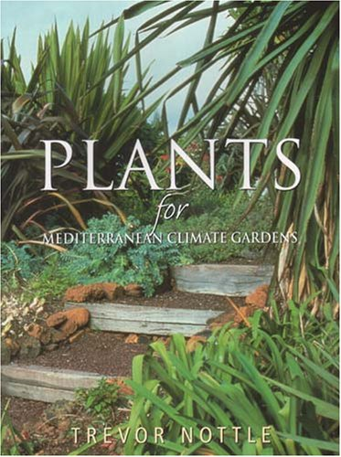 Plants for Mediterranean Climate Gardens By Trevor Nottle