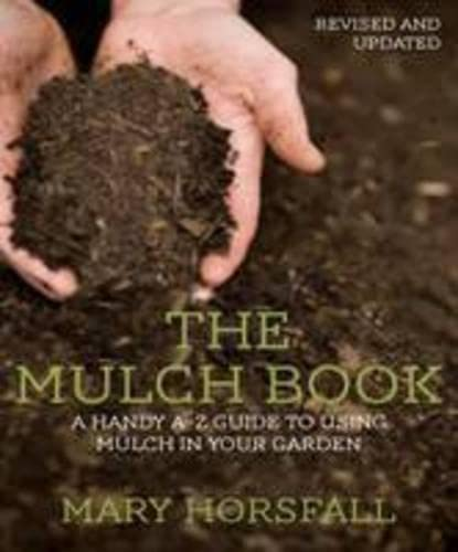 The Mulch Book: a Handy a-z Guide to Using Mulch in Your Garden By Mary Horsfall