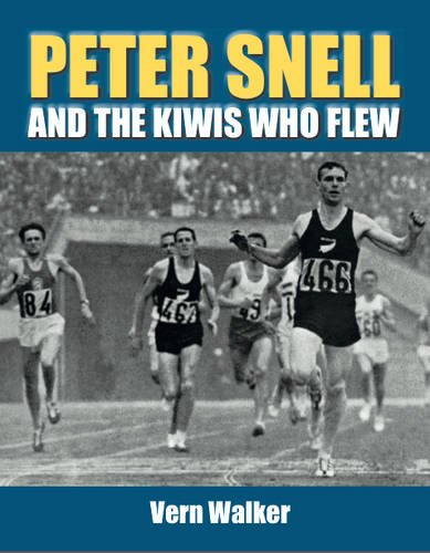 Peter Snell and the Kiwis Who Flew By Walker Vern