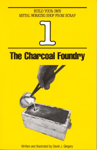 Charcoal Foundry (Build Your Own Metal Working Shop from Scrap Book 1) by David J. Gingery