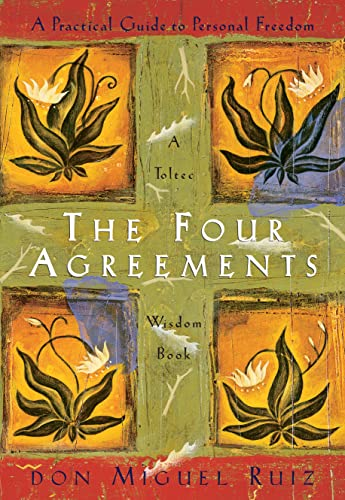 The Four Agreements: Practical Guide to Personal Freedom (Toltec Wisdom Book) By Don Miguel Ruiz, Jr.