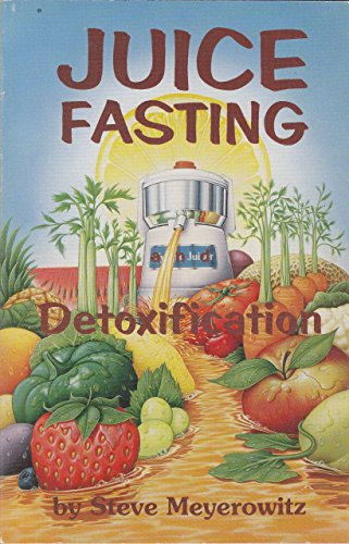 Juice Fasting & Detoxification By Steve Meyerowitz
