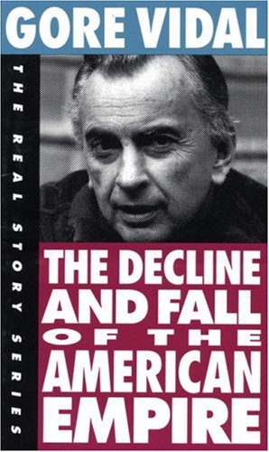 The Decline and Fall of the American Empire By Gore Vidal