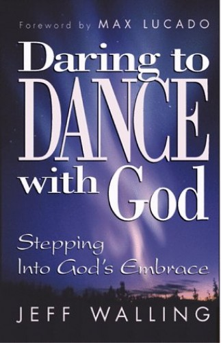 Daring to Dance with God By Jeff Walling