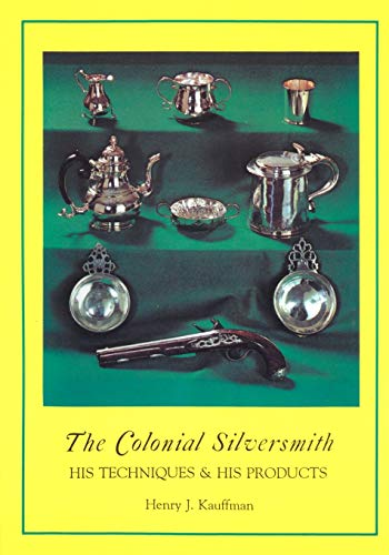 The Colonial Silversmith By Henry J. Kauffman