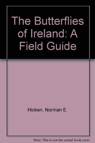 The Butterflies of Ireland: A Field Guide by Norman E. Hicken