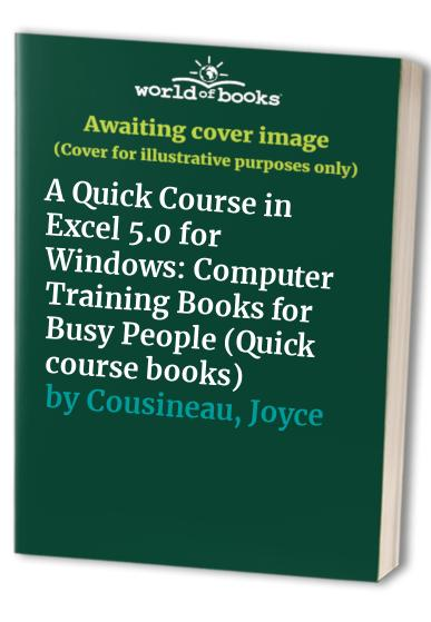 A Quick Course in Excel 5.0 for Windows By Joyce Cox