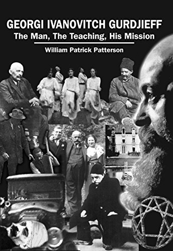 Georgi Ivanovitch Gurdjieff: The Man, The Teaching, His Mission By William Patrick Patterson