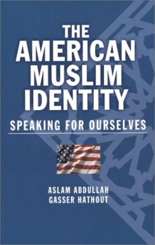 The American Muslim Identity: Speaking for Ourselves By Gasser Hathout