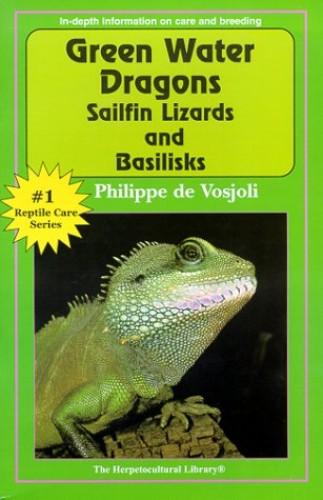 Green Water Dragons, Sailfin Lizards and Basilisks By Philippe de Vosjoli