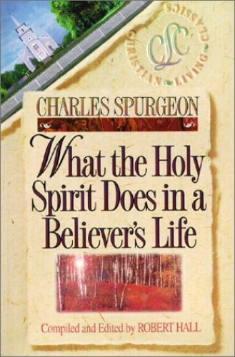 What the Holy Spirit Does in a Believer's Life By Charles Spurgeon