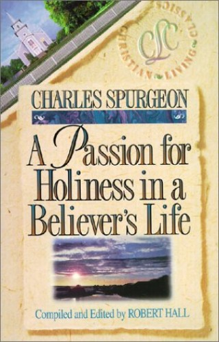 A Passion for Holiness in a Believer's Life by Charles Spurgeon