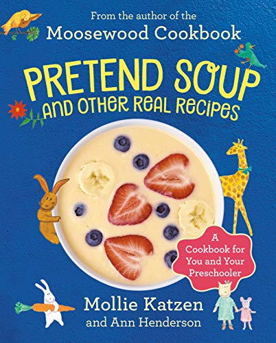 Pretend Soup And Real Recipes By Mollie Katzen