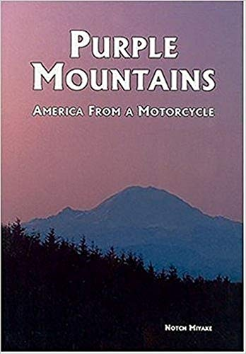 Purple Mountains: America from a Motorcycle By Notch Miyake