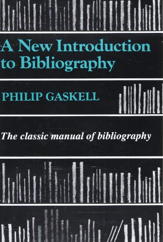 New Introduction to Bibliography: The Classic Manual of Bibliography by Philip Gaskell