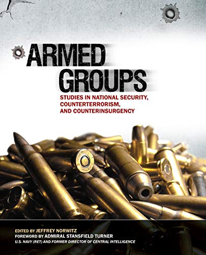 Armed Groups: Studies in National Security, Counterterrorism, and Counterinsurgency By Jeffrey H Norwitz