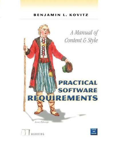 Practical Software Requirements: Manual of Content and Style (PowerBuilder Developer's Library) By Benjamin L. Kovitz