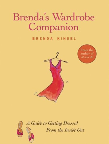 Brenda's Wardrobe Companion: A Guide to Getting Dressed from the Inside out: A Workbook for Getting the Look You Want, with the Clothes You Love By Brenda Kinsel