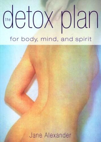 Detox Plan for Body Mind & Spirit By Jane Alexander