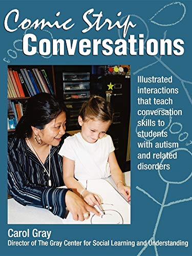 Comic Strip Conversations: Illustrated interactions that teach conversation skills to students with autism and related disorders By Carol Gray