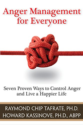 Anger Management for Everyone: Seven Proven Ways to Control Anger and Live a Happier Life by Raymond Chip Tafrate