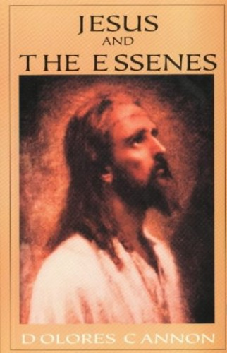 Jesus and the Essenes By Dolores Cannon (Dolores Cannon)