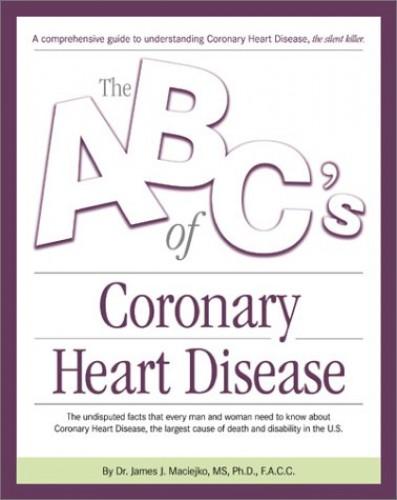 The ABC's of Coronary Heart Disease By James J Maciejko