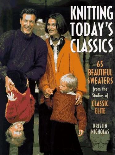 Knitting Today's Classics By Kristin Nicholas