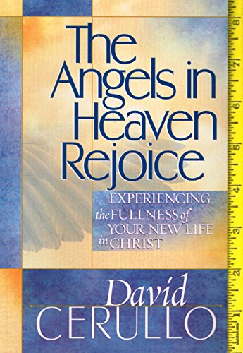 The Angels in Heaven Rejoice By David Cerullo