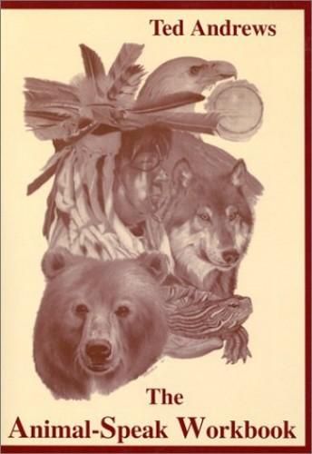 The Animal-Speak Workbook By Ted Andrews
